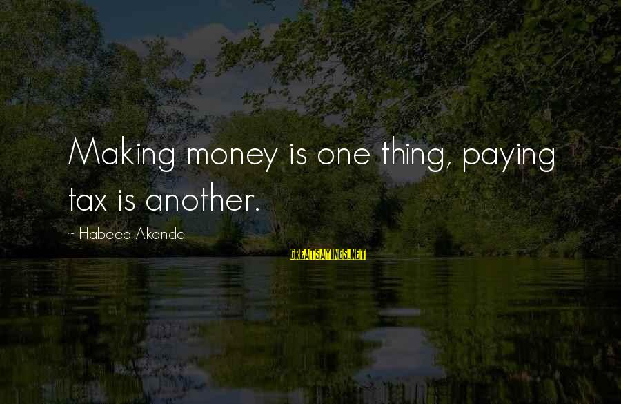 Tax Paying Sayings By Habeeb Akande: Making money is one thing, paying tax is another.
