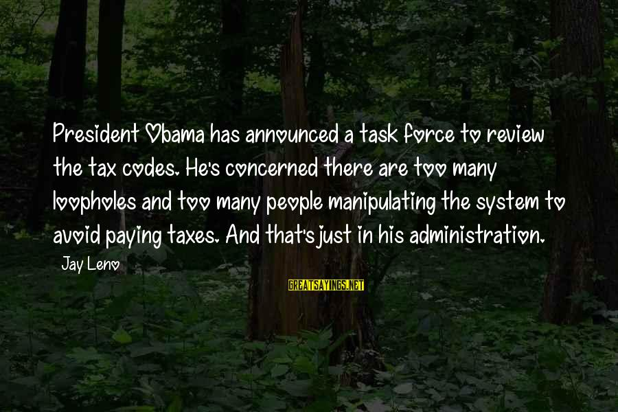 Tax Paying Sayings By Jay Leno: President Obama has announced a task force to review the tax codes. He's concerned there