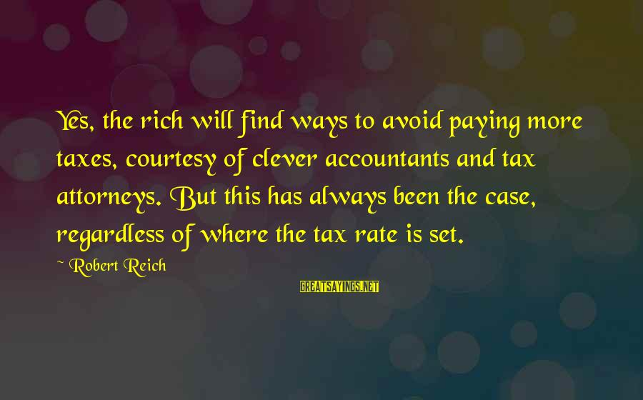 Tax Paying Sayings By Robert Reich: Yes, the rich will find ways to avoid paying more taxes, courtesy of clever accountants