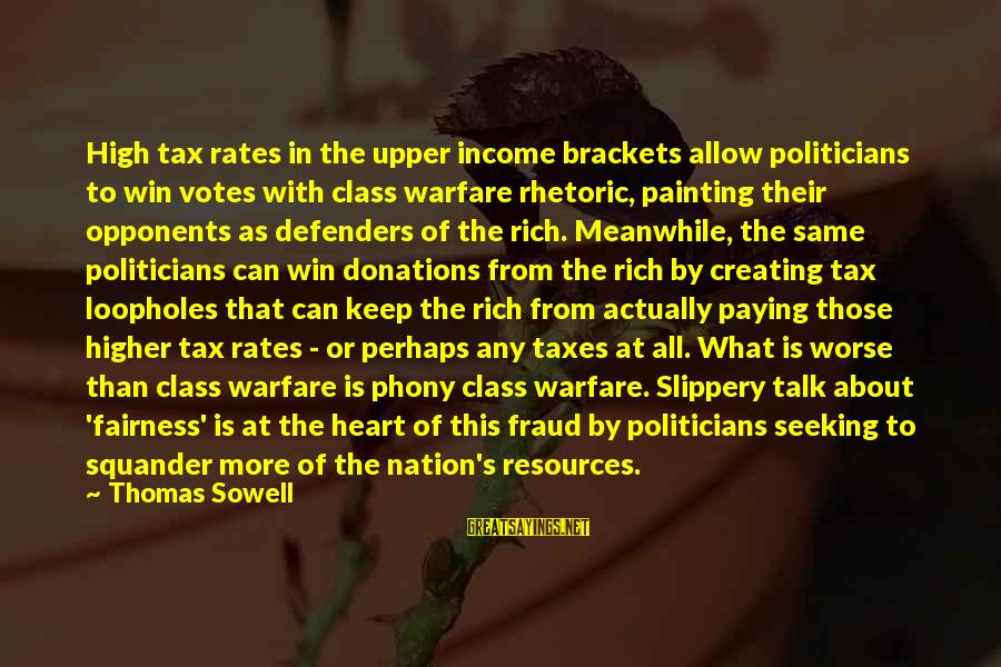 Tax Paying Sayings By Thomas Sowell: High tax rates in the upper income brackets allow politicians to win votes with class