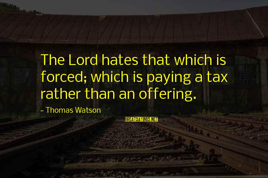 Tax Paying Sayings By Thomas Watson: The Lord hates that which is forced; which is paying a tax rather than an
