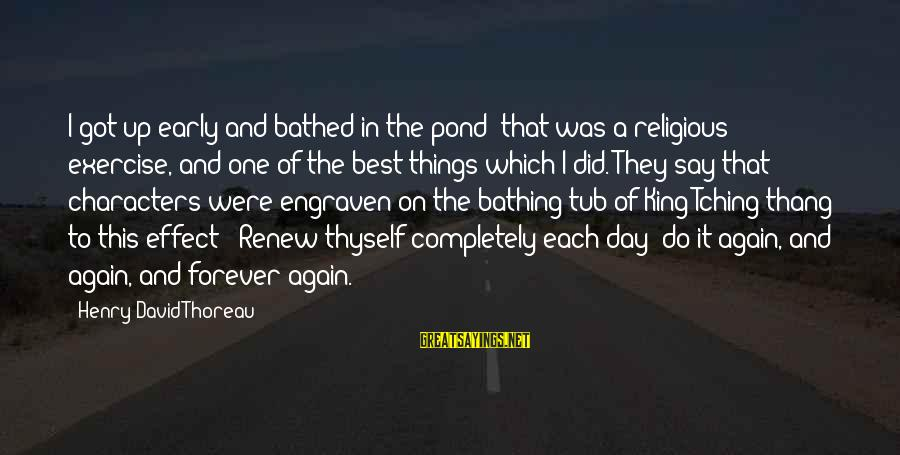 Tching Sayings By Henry David Thoreau: I got up early and bathed in the pond; that was a religious exercise, and