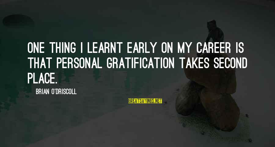 Teacher Burnout Sayings By Brian O'Driscoll: One thing I learnt early on my career is that personal gratification takes second place.