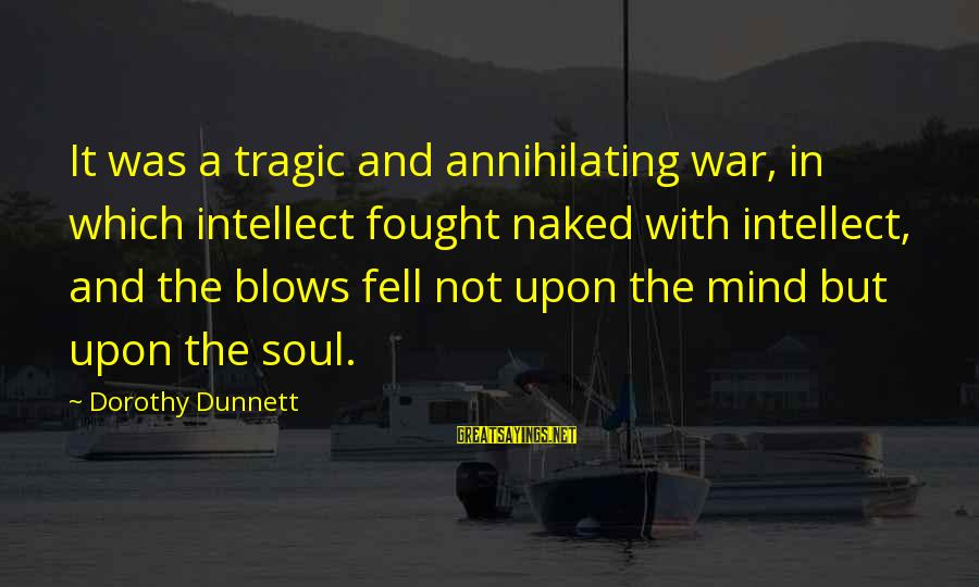 Teacher Burnout Sayings By Dorothy Dunnett: It was a tragic and annihilating war, in which intellect fought naked with intellect, and