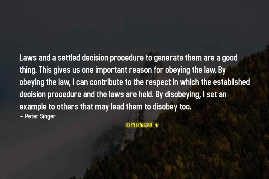 Teacher Burnout Sayings By Peter Singer: Laws and a settled decision procedure to generate them are a good thing. This gives