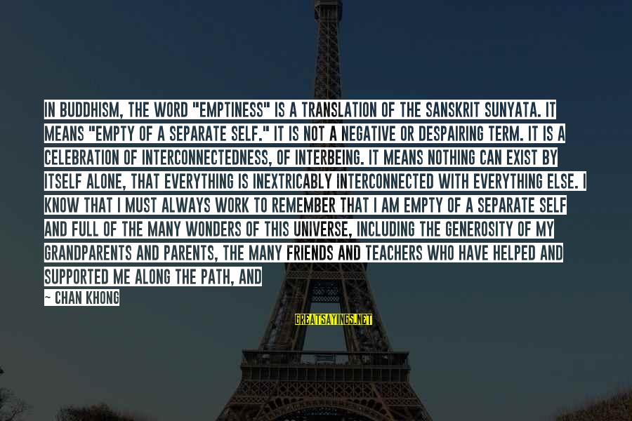 """Teachers In Sanskrit Sayings By Chan Khong: In Buddhism, the word """"emptiness"""" is a translation of the Sanskrit sunyata. It means """"empty"""