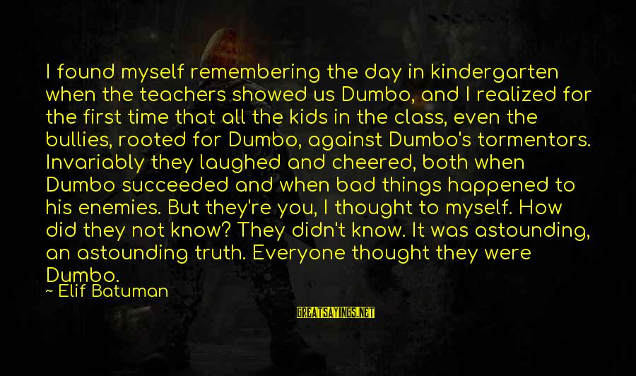 Teachers're Sayings By Elif Batuman: I found myself remembering the day in kindergarten when the teachers showed us Dumbo, and