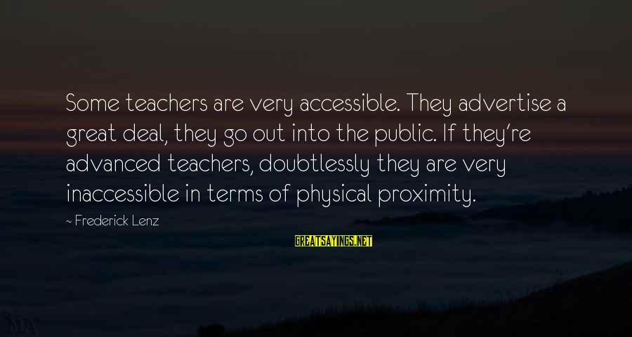 Teachers're Sayings By Frederick Lenz: Some teachers are very accessible. They advertise a great deal, they go out into the