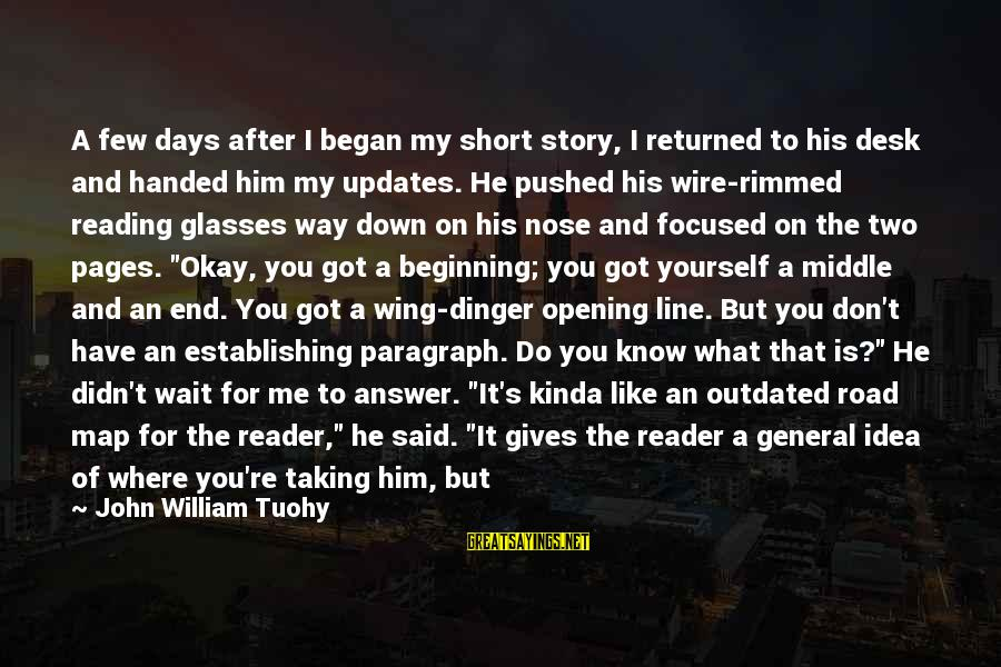 Teachers're Sayings By John William Tuohy: A few days after I began my short story, I returned to his desk and