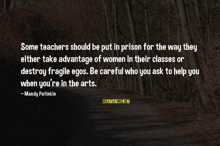 Teachers're Sayings By Mandy Patinkin: Some teachers should be put in prison for the way they either take advantage of