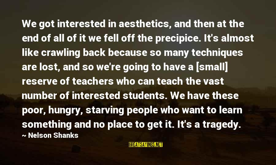 Teachers're Sayings By Nelson Shanks: We got interested in aesthetics, and then at the end of all of it we