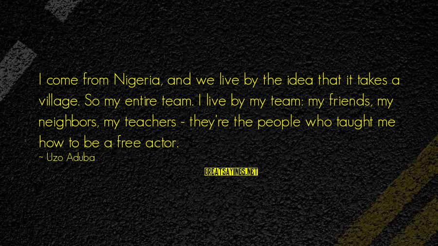 Teachers're Sayings By Uzo Aduba: I come from Nigeria, and we live by the idea that it takes a village.