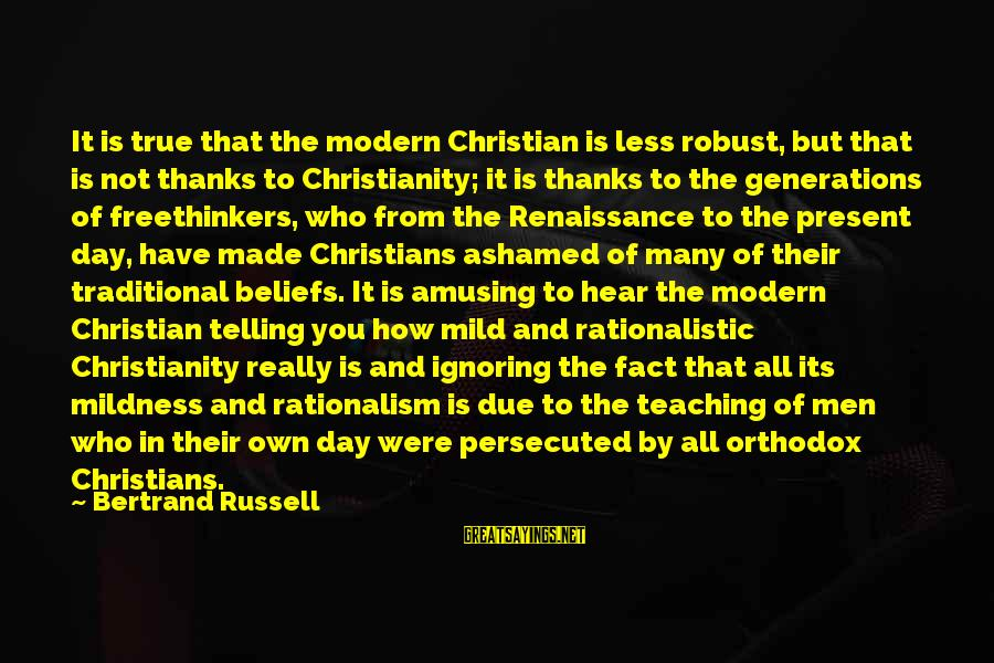 Teaching Beliefs Sayings By Bertrand Russell: It is true that the modern Christian is less robust, but that is not thanks