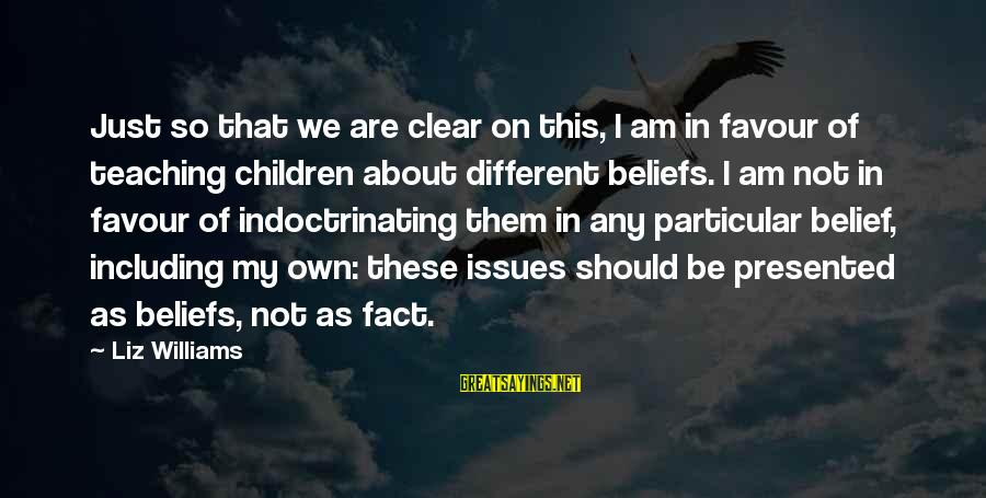 Teaching Beliefs Sayings By Liz Williams: Just so that we are clear on this, I am in favour of teaching children