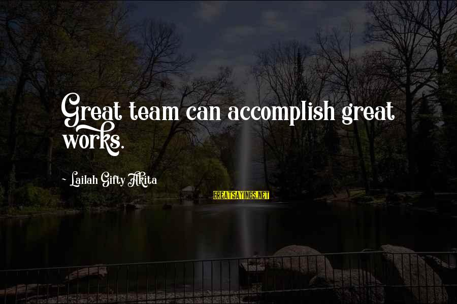 Team Accomplishment Sayings By Lailah Gifty Akita: Great team can accomplish great works.