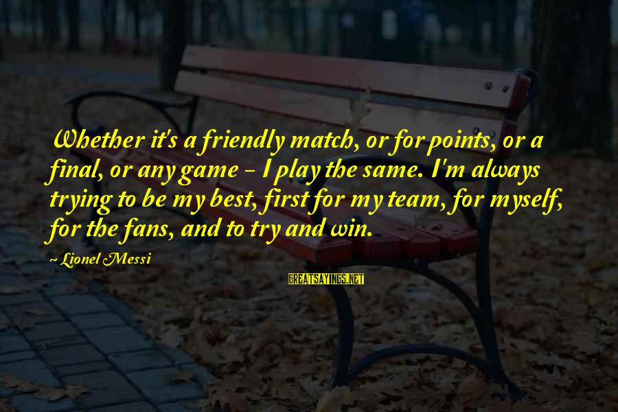 Team And Sayings By Lionel Messi: Whether it's a friendly match, or for points, or a final, or any game -