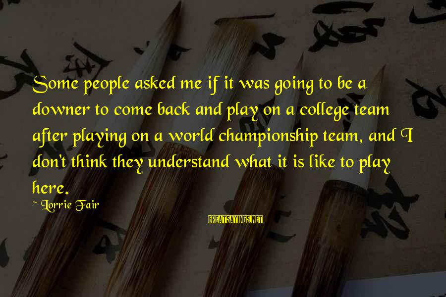 Team And Sayings By Lorrie Fair: Some people asked me if it was going to be a downer to come back