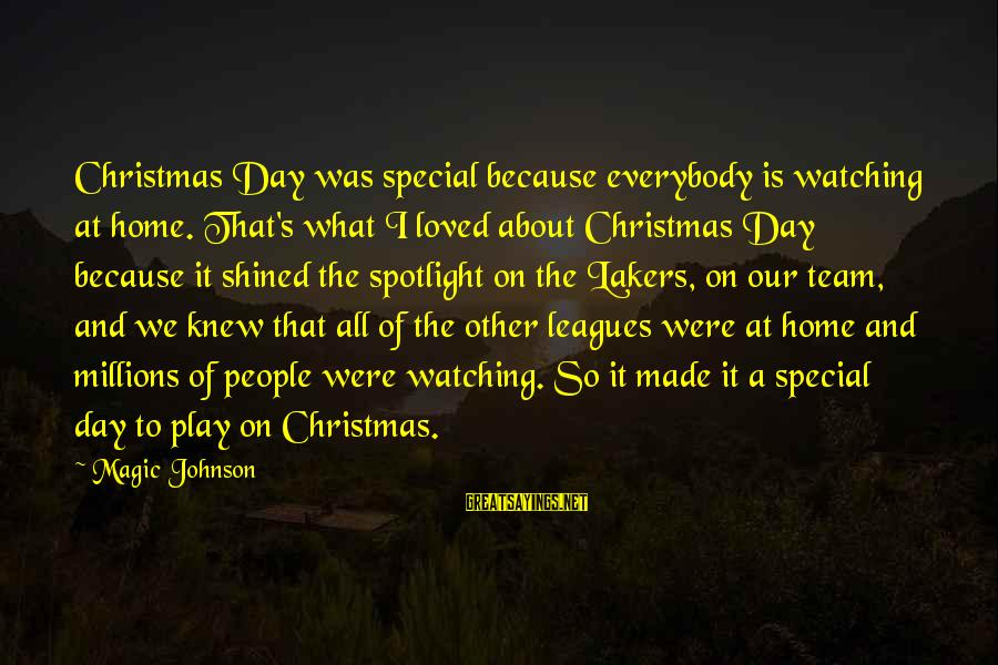 Team And Sayings By Magic Johnson: Christmas Day was special because everybody is watching at home. That's what I loved about