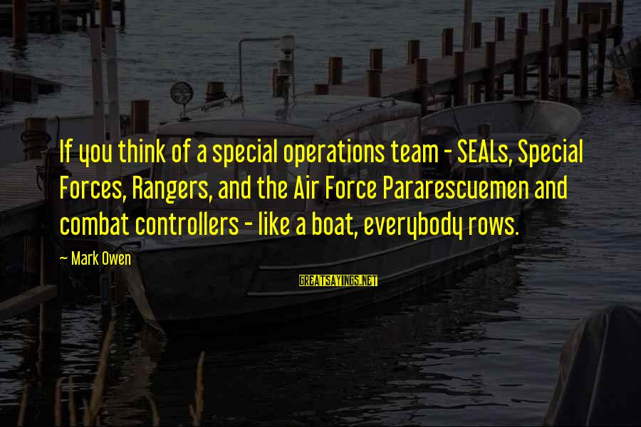 Team And Sayings By Mark Owen: If you think of a special operations team - SEALs, Special Forces, Rangers, and the