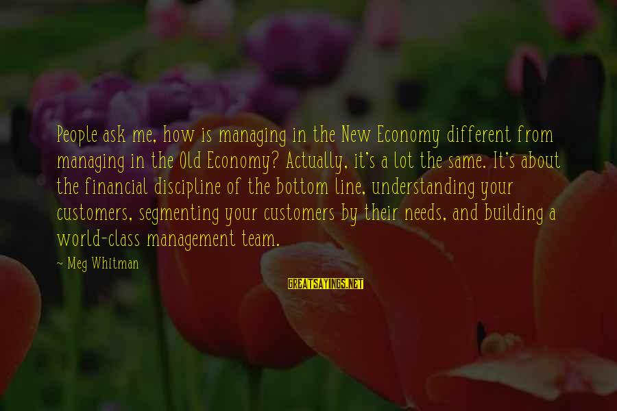 Team And Sayings By Meg Whitman: People ask me, how is managing in the New Economy different from managing in the