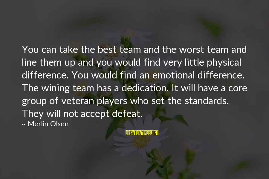 Team And Sayings By Merlin Olsen: You can take the best team and the worst team and line them up and