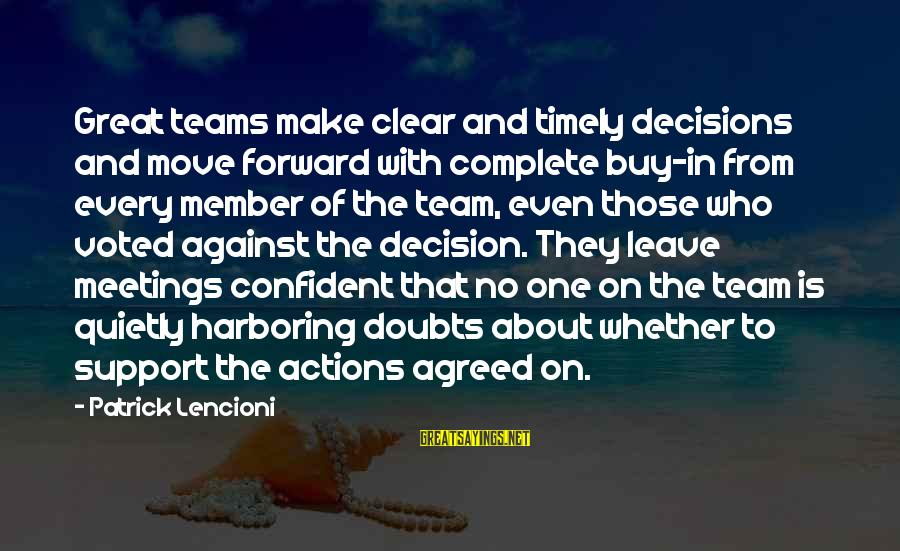 Team And Sayings By Patrick Lencioni: Great teams make clear and timely decisions and move forward with complete buy-in from every
