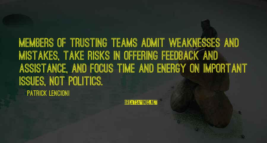 Team And Sayings By Patrick Lencioni: Members of trusting teams admit weaknesses and mistakes, take risks in offering feedback and assistance,
