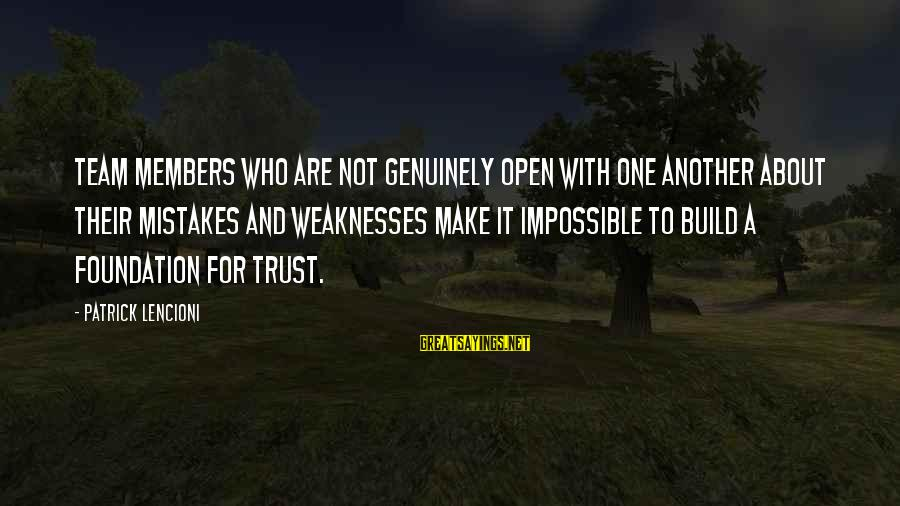 Team And Sayings By Patrick Lencioni: Team members who are not genuinely open with one another about their mistakes and weaknesses