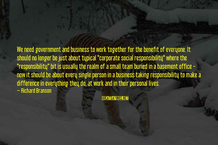 Team And Sayings By Richard Branson: We need government and business to work together for the benefit of everyone. It should