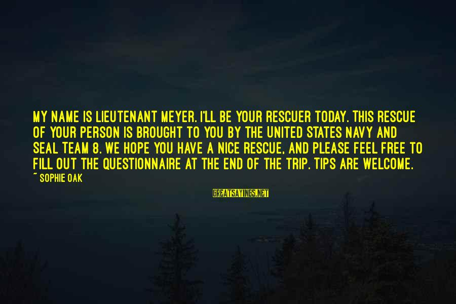 Team And Sayings By Sophie Oak: My name is Lieutenant Meyer. I'll be your rescuer today. This rescue of your person
