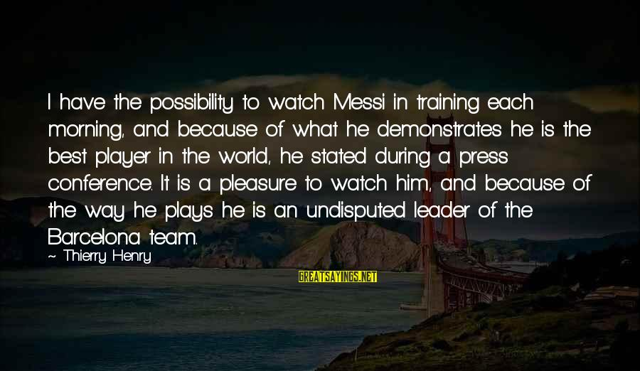 Team And Sayings By Thierry Henry: I have the possibility to watch Messi in training each morning, and because of what