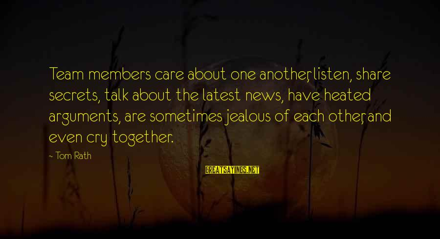 Team And Sayings By Tom Rath: Team members care about one another, listen, share secrets, talk about the latest news, have