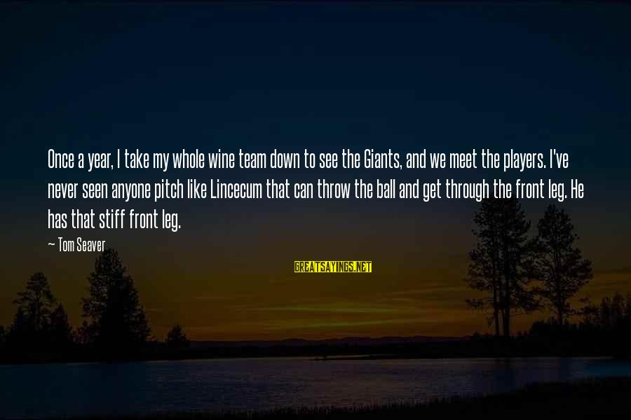 Team And Sayings By Tom Seaver: Once a year, I take my whole wine team down to see the Giants, and