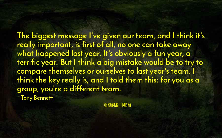 Team And Sayings By Tony Bennett: The biggest message I've given our team, and I think it's really important, is first
