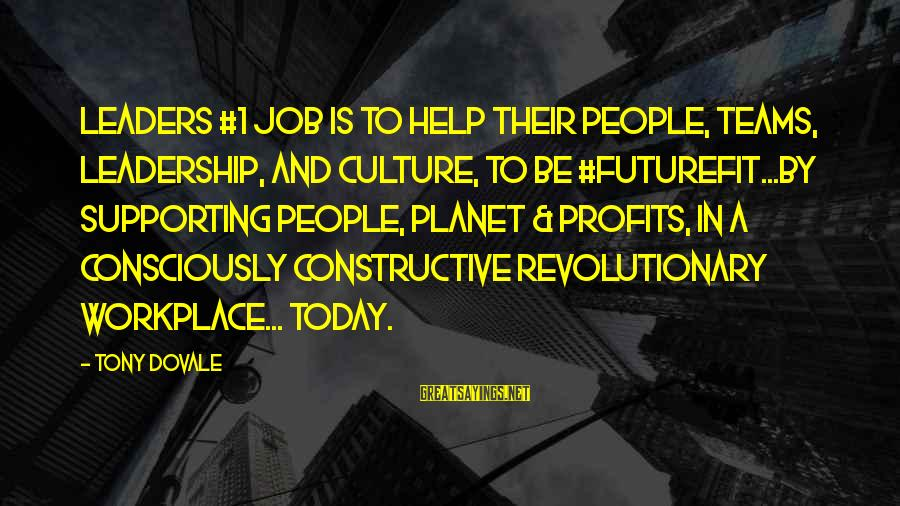 Team And Sayings By Tony Dovale: Leaders #1 job is to help their people, teams, leadership, and culture, to be #FutureFit...by