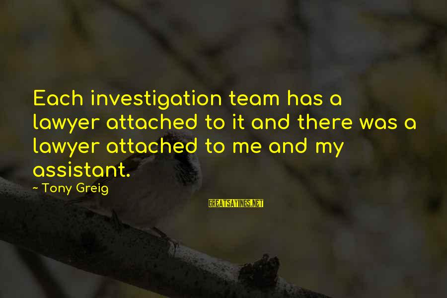 Team And Sayings By Tony Greig: Each investigation team has a lawyer attached to it and there was a lawyer attached