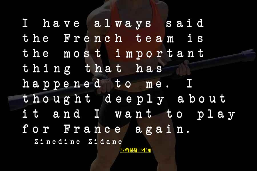Team And Sayings By Zinedine Zidane: I have always said the French team is the most important thing that has happened