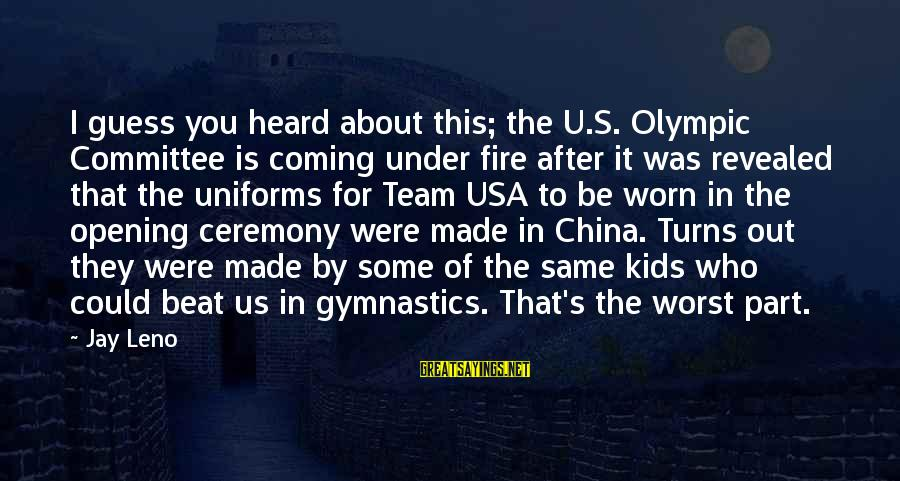 Team Usa Olympic Sayings By Jay Leno: I guess you heard about this; the U.S. Olympic Committee is coming under fire after
