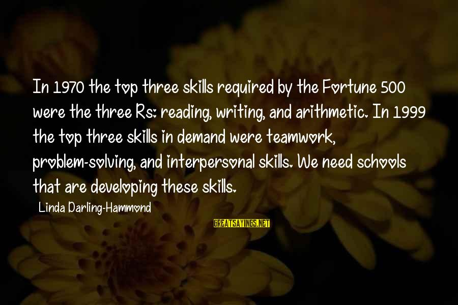 Teamwork And Problem Solving Sayings By Linda Darling-Hammond: In 1970 the top three skills required by the Fortune 500 were the three Rs: