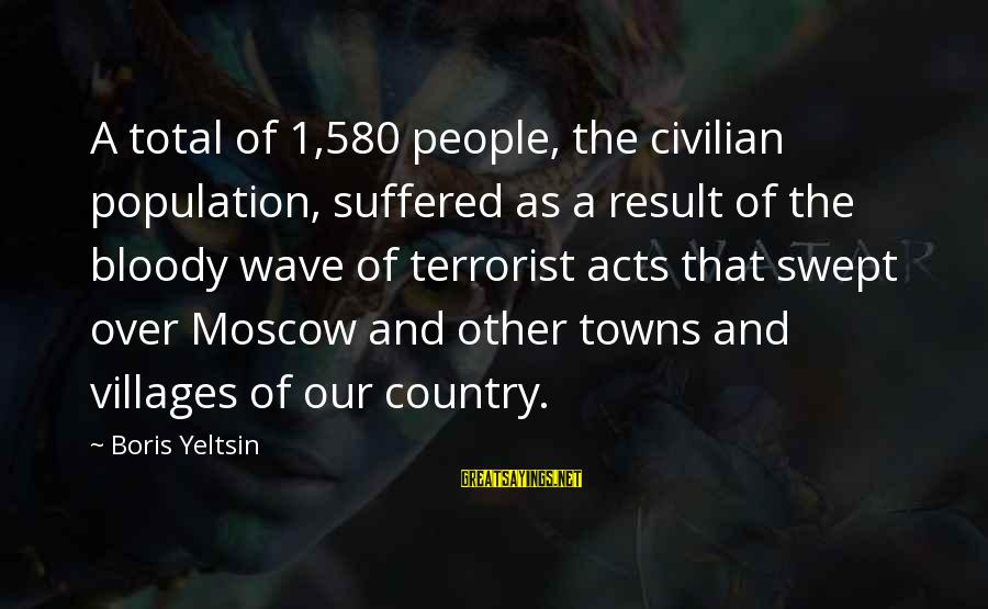 Technical Competence Sayings By Boris Yeltsin: A total of 1,580 people, the civilian population, suffered as a result of the bloody