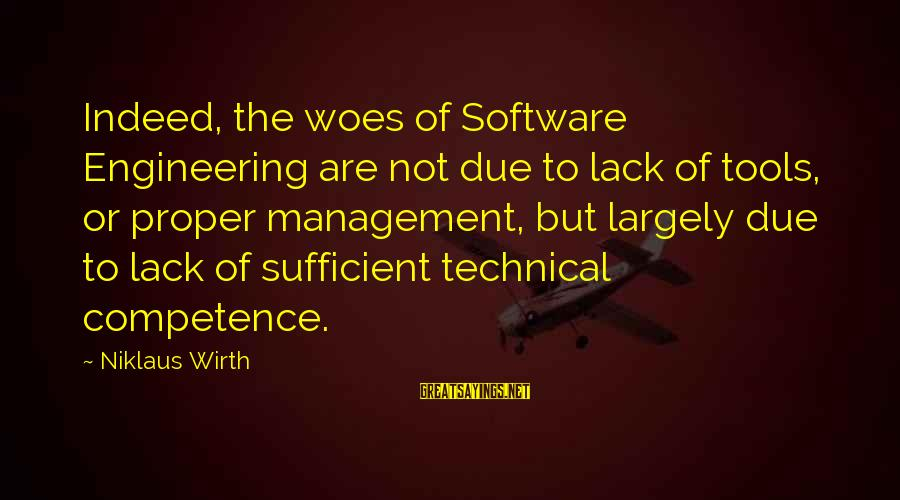 Technical Competence Sayings By Niklaus Wirth: Indeed, the woes of Software Engineering are not due to lack of tools, or proper