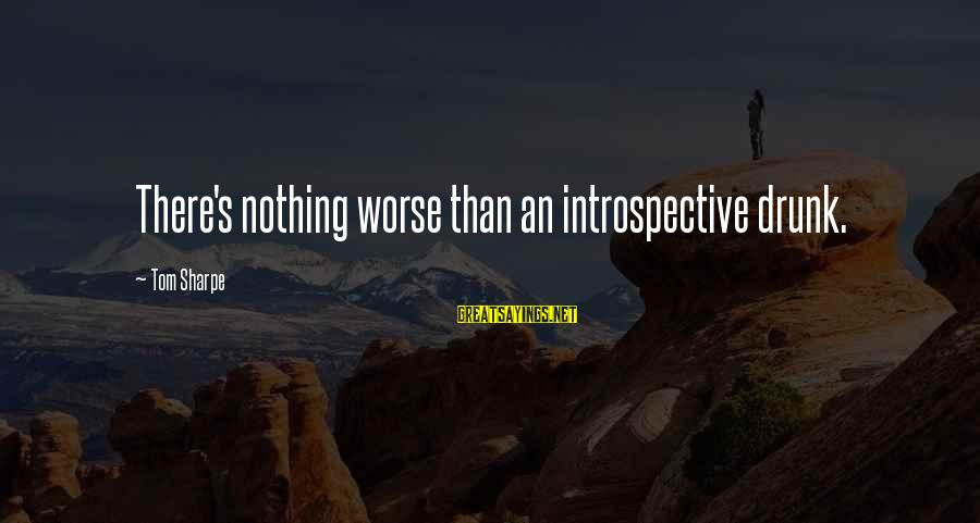 Technical Competence Sayings By Tom Sharpe: There's nothing worse than an introspective drunk.