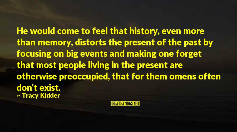 Technical Competence Sayings By Tracy Kidder: He would come to feel that history, even more than memory, distorts the present of