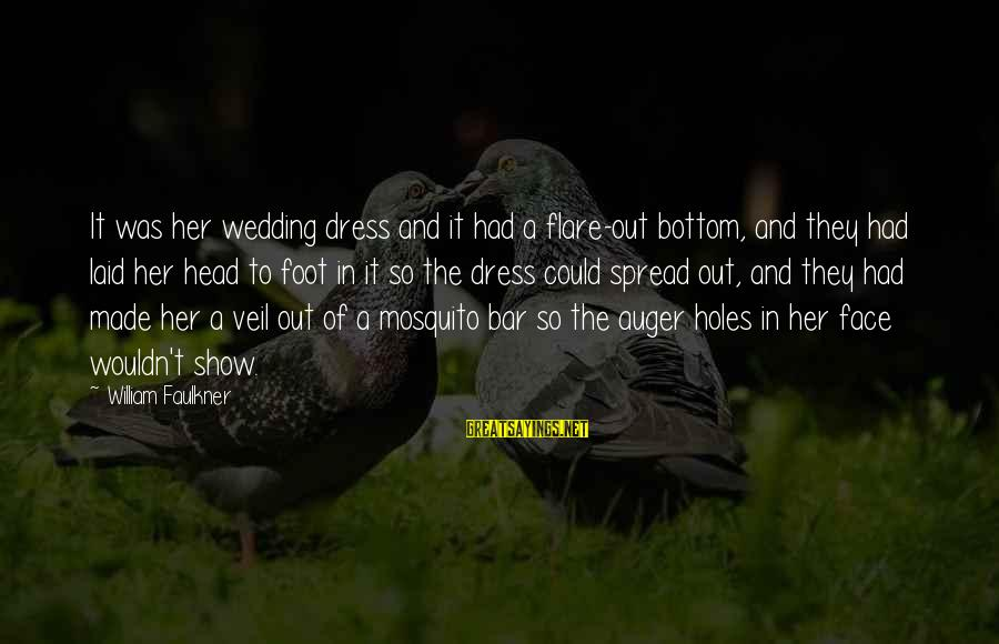 Technical Competence Sayings By William Faulkner: It was her wedding dress and it had a flare-out bottom, and they had laid