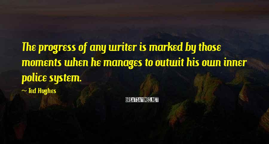 Ted Hughes Sayings: The progress of any writer is marked by those moments when he manages to outwit