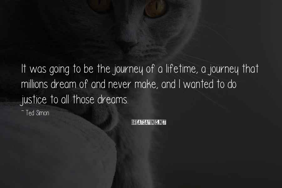 Ted Simon Sayings: It was going to be the journey of a lifetime, a journey that millions dream