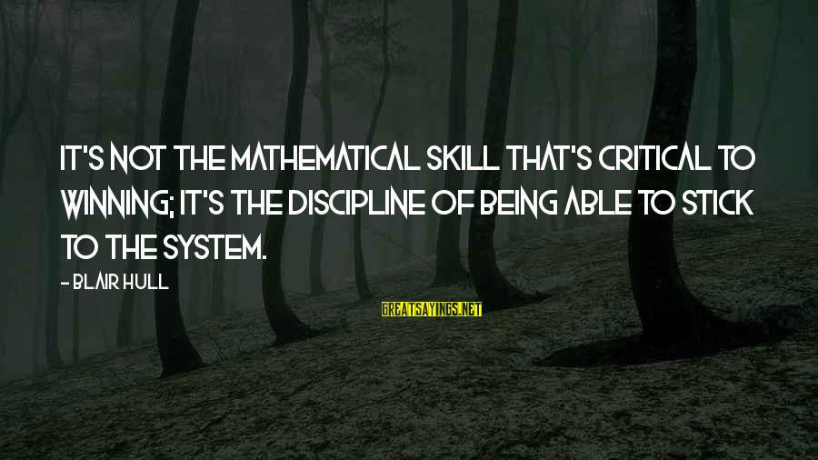 Teenager Posts Sayings By Blair Hull: It's not the mathematical skill that's critical to winning; it's the discipline of being able