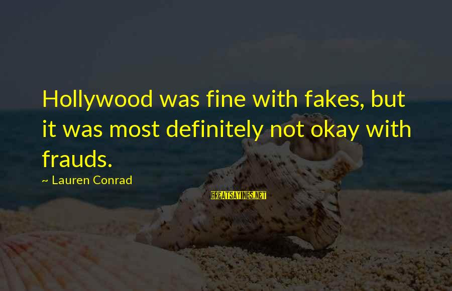 Teenager Posts Sayings By Lauren Conrad: Hollywood was fine with fakes, but it was most definitely not okay with frauds.