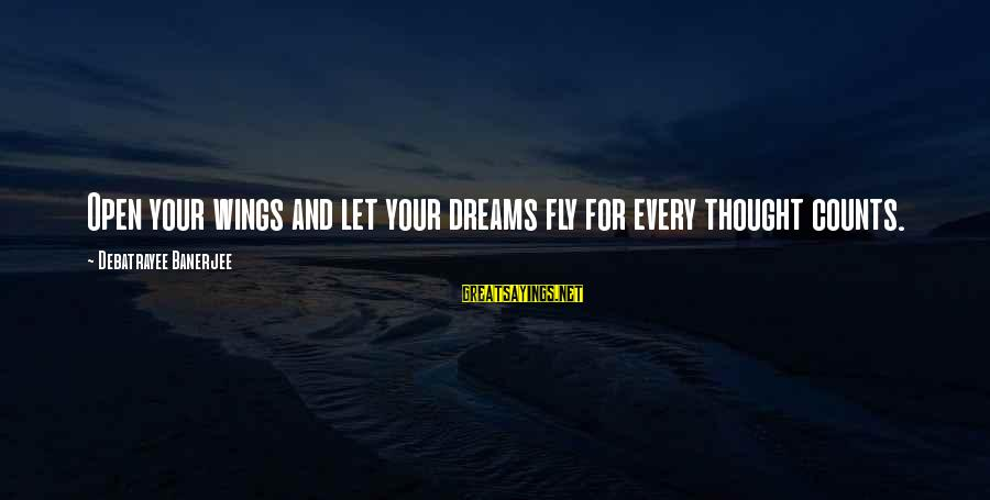Tehory Sayings By Debatrayee Banerjee: Open your wings and let your dreams fly for every thought counts.