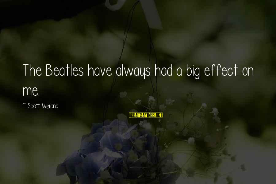 Tehory Sayings By Scott Weiland: The Beatles have always had a big effect on me.